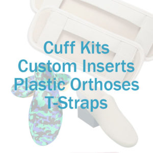 Cuff kits, inserts, t-straps and plastic orthoses for AFO